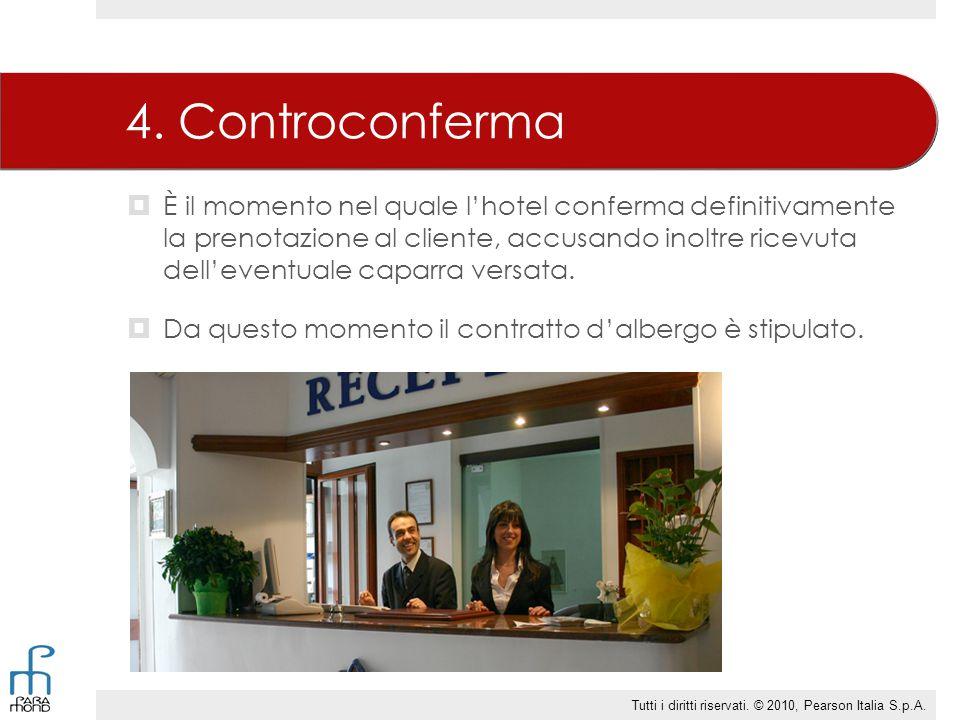 4. Controconferma  È il momento nel quale l'hotel conferma definitivamente la prenotazione al cliente, accusando inoltre ricevuta dell'eventuale capa