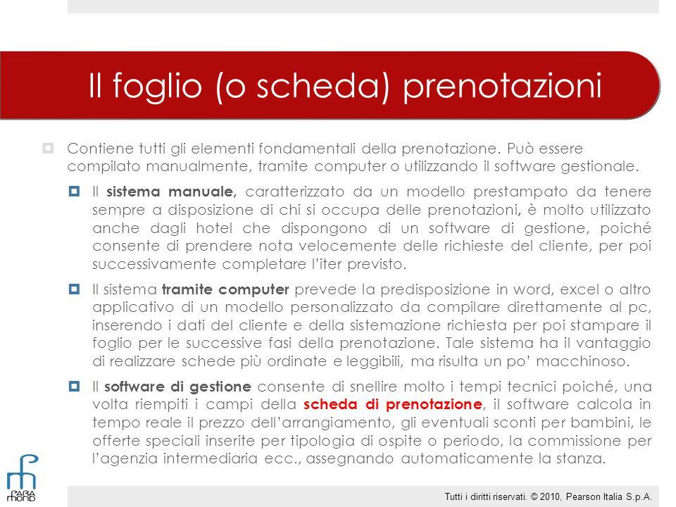 Il foglio (o scheda) prenotazioni  Contiene tutti gli elementi fondamentali della prenotazione. Può essere compilato manualmente, tramite computer o
