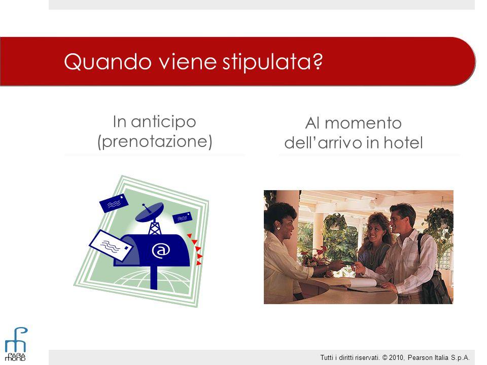 Quando viene stipulata? In anticipo (prenotazione) Al momento dell'arrivo in hotel Tutti i diritti riservati. © 2010, Pearson Italia S.p.A.