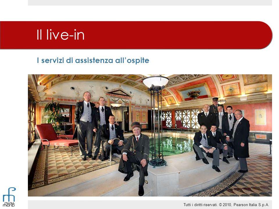 I servizi di assistenza all'ospite Il live-in Tutti i diritti riservati. © 2010, Pearson Italia S.p.A.