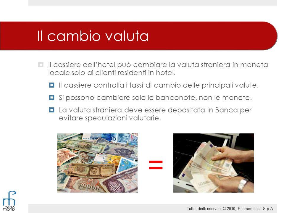 Il cambio valuta  Il cassiere dell'hotel può cambiare la valuta straniera in moneta locale solo ai clienti residenti in hotel.  Il cassiere controll