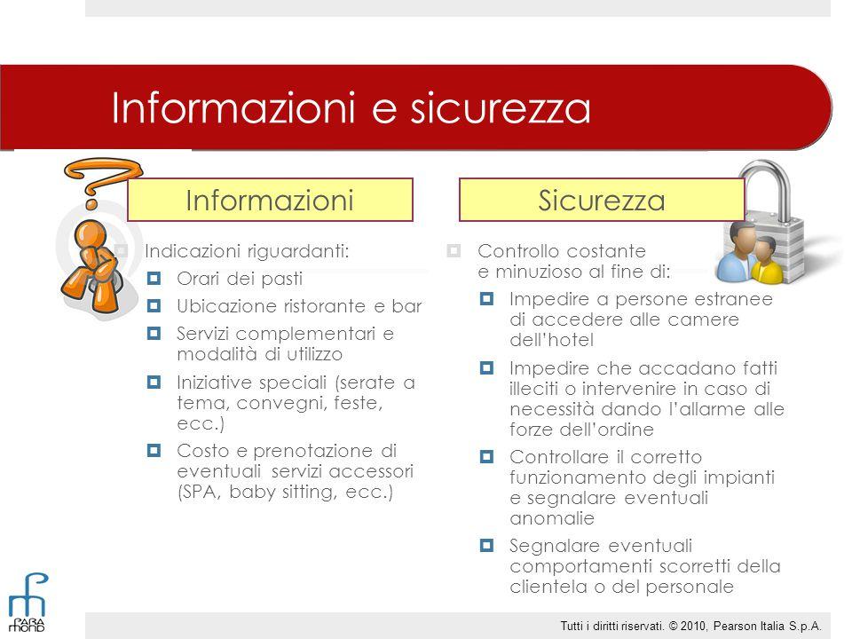 Informazioni e sicurezza Informazioni  Indicazioni riguardanti:  Orari dei pasti  Ubicazione ristorante e bar  Servizi complementari e modalità di