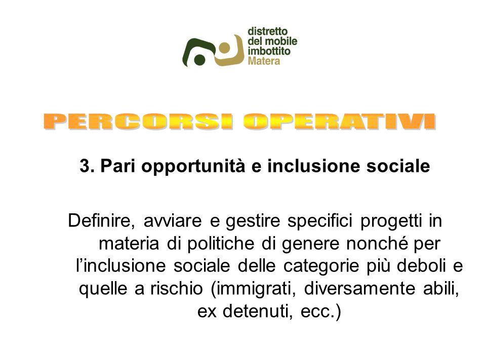 3. Pari opportunità e inclusione sociale Definire, avviare e gestire specifici progetti in materia di politiche di genere nonché per l'inclusione soci