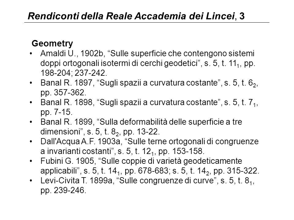Rendiconti della Reale Accademia dei Lincei, 3 Geometry Amaldi U., 1902b, Sulle superficie che contengono sistemi doppi ortogonali isotermi di cerchi geodetici , s.