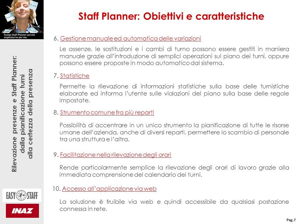 Rilevazione presenze e Staff Planner: dalla pianificazione turni alla certezza della presenza Staff planner: Obiettivi e caratteristiche Pag.8