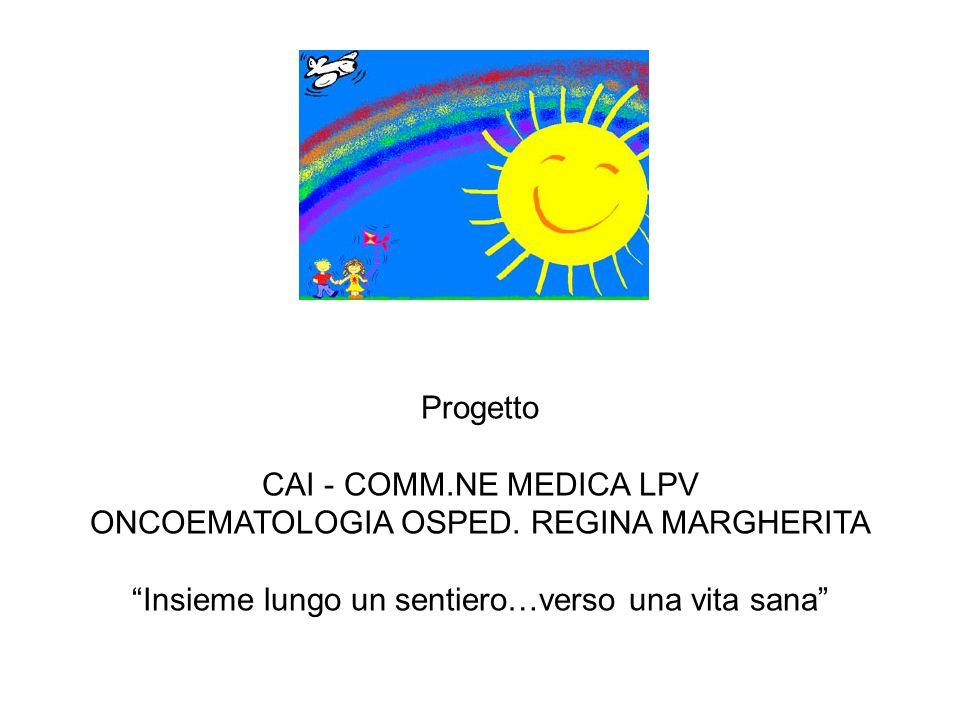 """Progetto CAI - COMM.NE MEDICA LPV ONCOEMATOLOGIA OSPED. REGINA MARGHERITA """"Insieme lungo un sentiero…verso una vita sana"""""""