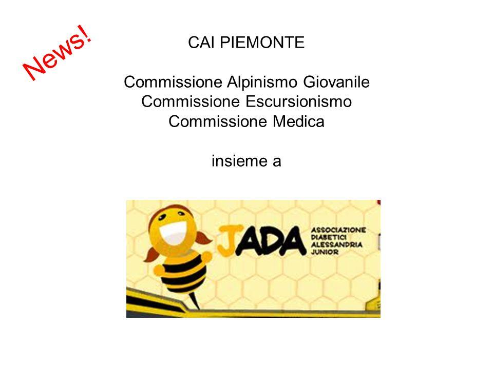 CAI PIEMONTE Commissione Alpinismo Giovanile Commissione Escursionismo Commissione Medica insieme a News!