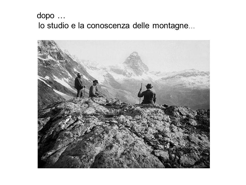 dopo … lo studio e la conoscenza delle montagne …