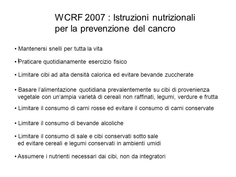 WCRF 2007 : Istruzioni nutrizionali per la prevenzione del cancro Mantenersi snelli per tutta la vita Praticare quotidianamente esercizio fisico l Lim