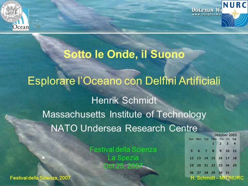 H. Schmidt – MIT/NURC Festival della Scienza, 2007 Sotto le Onde, il Suono Esplorare l'Oceano con Delfini Artificiali Henrik Schmidt Massachusetts Ins