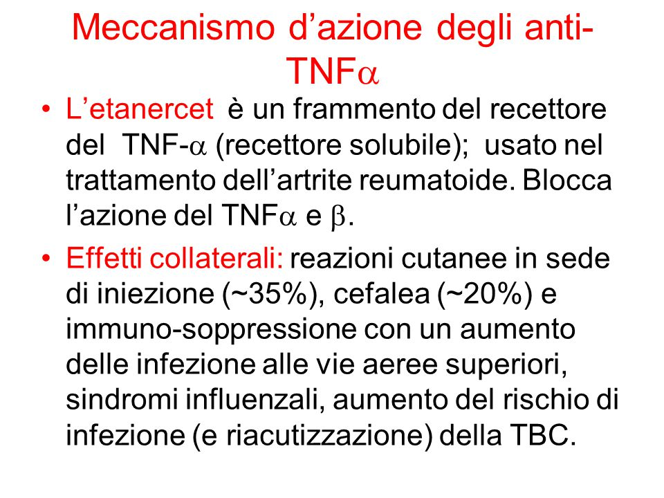 Meccanismo d'azione degli anti- TNF  L'etanercet è un frammento del recettore del TNF-  (recettore solubile); usato nel trattamento dell'artrite reumatoide.