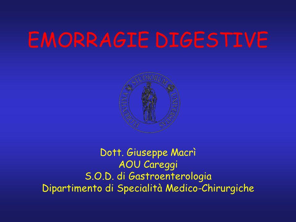 EMORRAGIE DIGESTIVE Dott. Giuseppe Macrì AOU Careggi S.O.D. di Gastroenterologia Dipartimento di Specialità Medico-Chirurgiche
