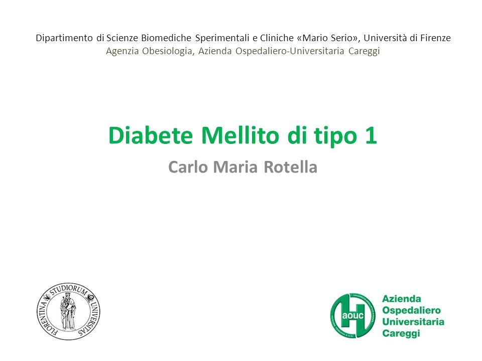 Diabete Mellito di tipo 1 Carlo Maria Rotella Dipartimento di Scienze Biomediche Sperimentali e Cliniche «Mario Serio», Università di Firenze Agenzia