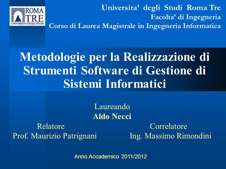 Laureando Aldo Necci RelatoreCorrelatore Prof. Maurizio Patrignani Ing. Massimo Rimondini Metodologie per la Realizzazione di Strumenti Software di Ge