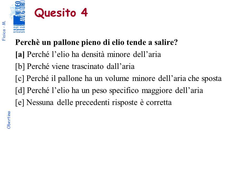 Fisica - M. Obertino Quesito 4 Perchè un pallone pieno di elio tende a salire? [a] Perché l'elio ha densità minore dell'aria [b] Perché viene trascina