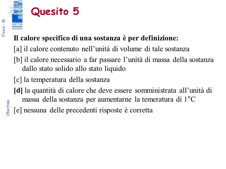 Fisica - M. Obertino Quesito 5 Il calore specifico di una sostanza è per definizione: [a] il calore contenuto nell'unità di volume di tale sostanza [b