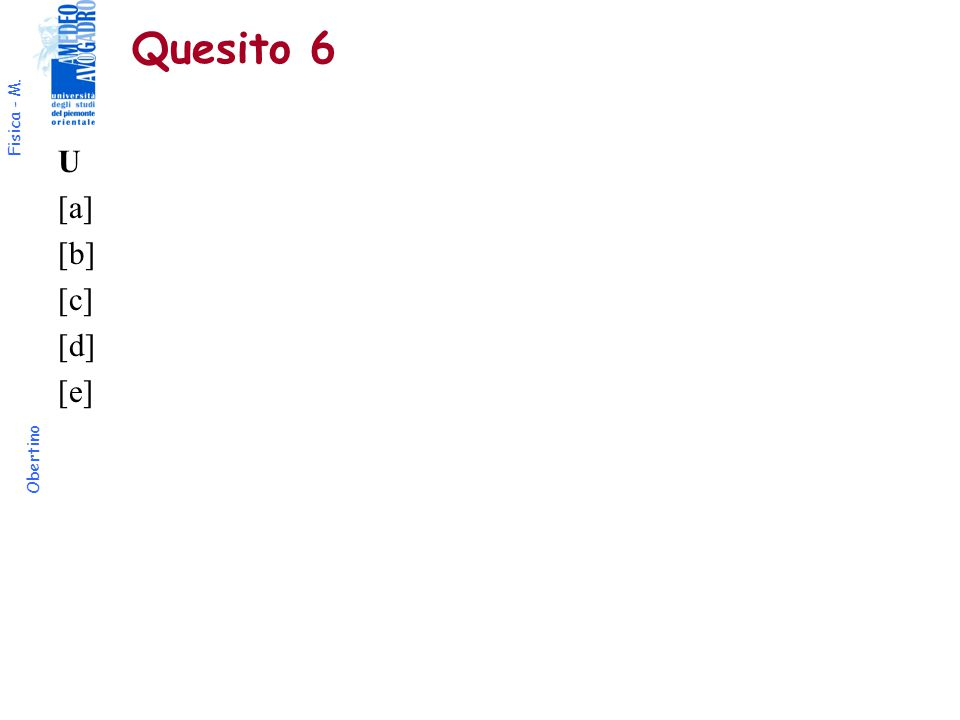 Fisica - M. Obertino Quesito 6 U [a] [b] [c] [d] [e]