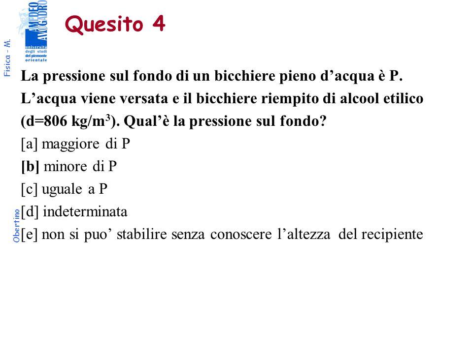 Fisica - M. Obertino Quesito 4 La pressione sul fondo di un bicchiere pieno d'acqua è P.