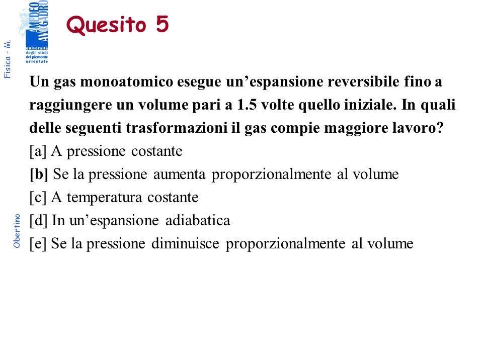 Fisica - M. Obertino Quesito 5 Un gas monoatomico esegue un'espansione reversibile fino a raggiungere un volume pari a 1.5 volte quello iniziale. In q