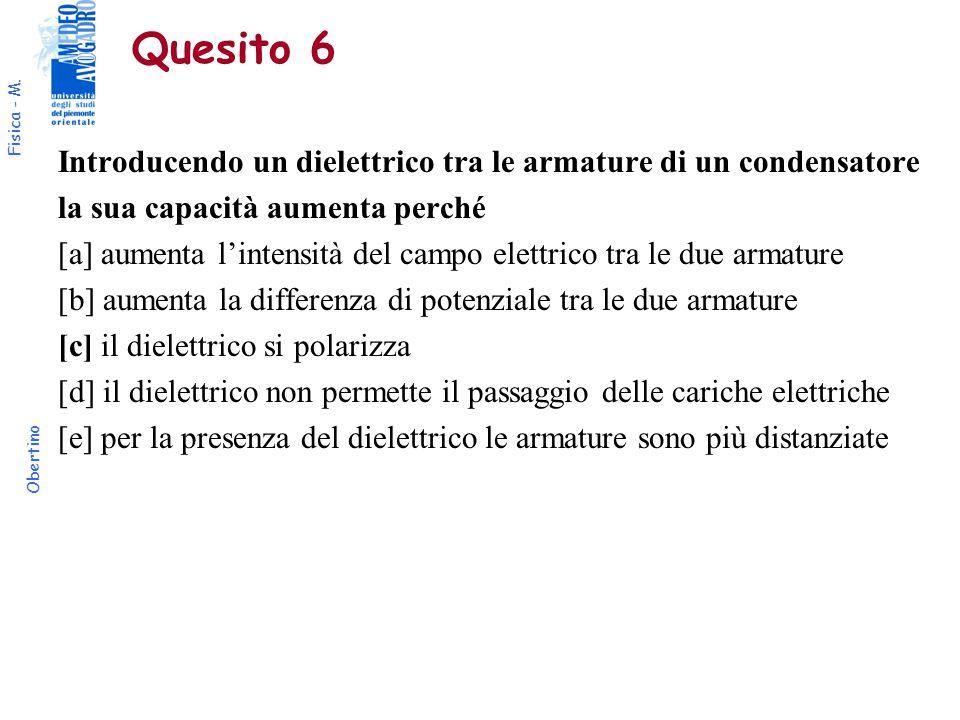 Fisica - M. Obertino Quesito 6 Introducendo un dielettrico tra le armature di un condensatore la sua capacità aumenta perché [a] aumenta l'intensità d