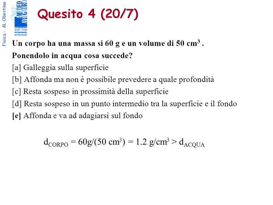 Fisica - M.Obertino Quesito 4 (20/7) Un corpo ha una massa si 60 g e un volume di 50 cm 3.