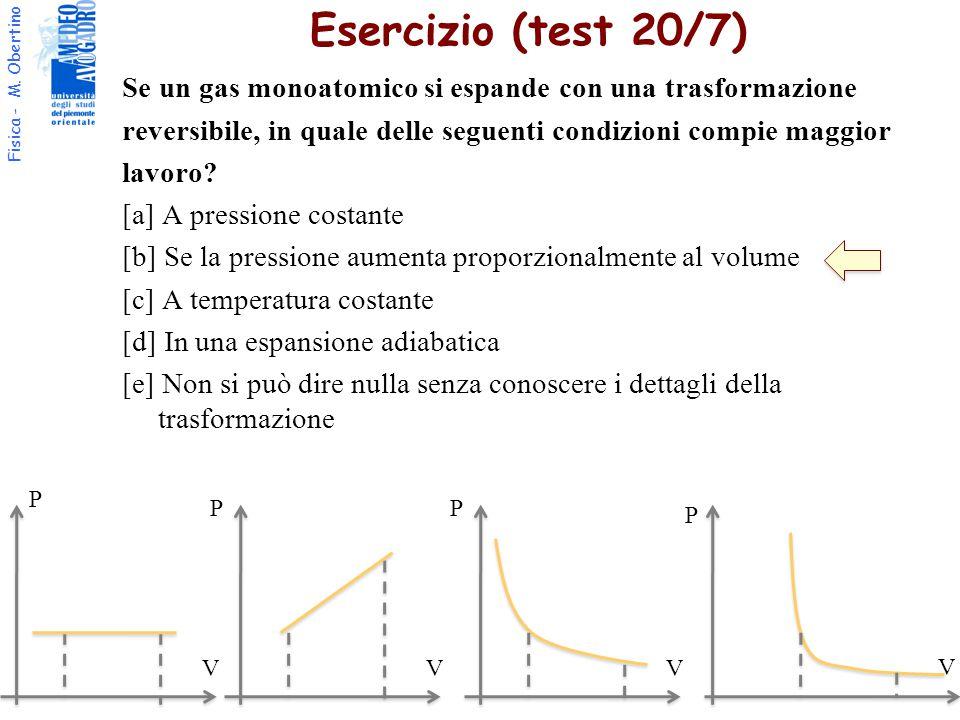 Fisica - M. Obertino Se un gas monoatomico si espande con una trasformazione reversibile, in quale delle seguenti condizioni compie maggior lavoro? [a