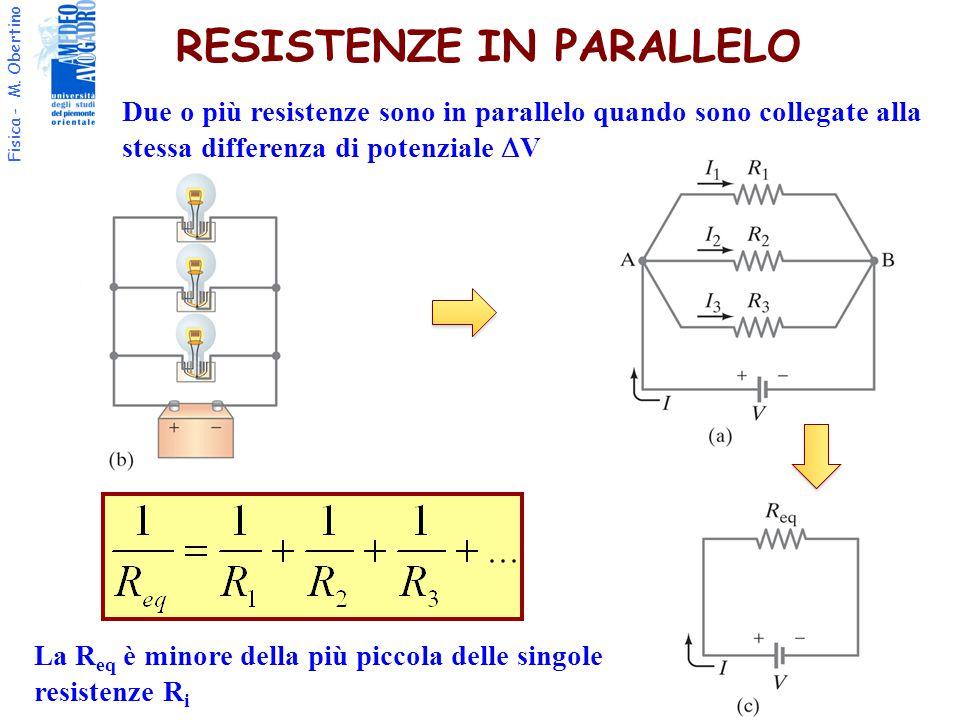 Fisica - M. Obertino RESISTENZE IN PARALLELO Due o più resistenze sono in parallelo quando sono collegate alla stessa differenza di potenziale  V La