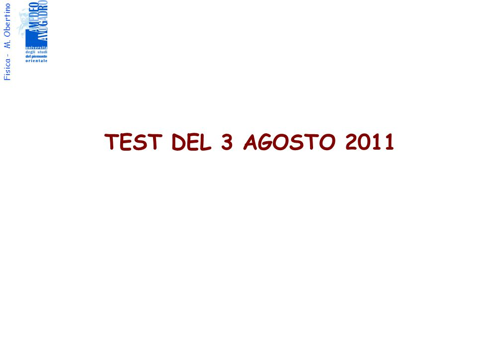 Fisica - M. Obertino TEST DEL 3 AGOSTO 2011