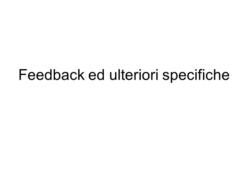 Feedback ed ulteriori specifiche