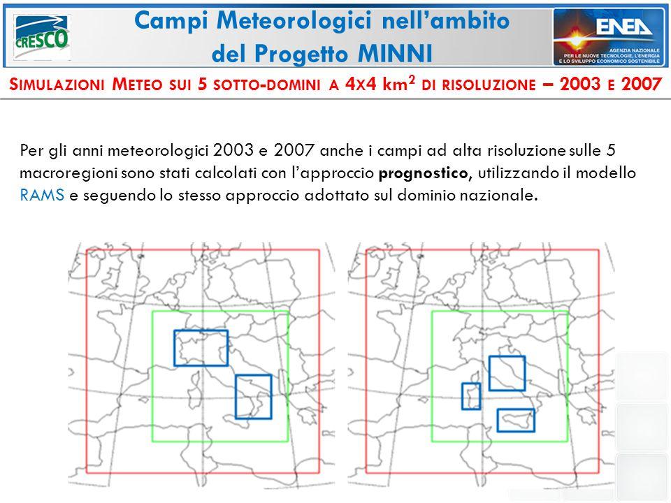 Campi Meteorologici nell'ambito del Progetto MINNI S IMULAZIONI M ETEO SUI 5 SOTTO - DOMINI A 4 X 4 km 2 DI RISOLUZIONE – 2003 E 2007 Per gli anni meteorologici 2003 e 2007 anche i campi ad alta risoluzione sulle 5 macroregioni sono stati calcolati con l'approccio prognostico, utilizzando il modello RAMS e seguendo lo stesso approccio adottato sul dominio nazionale.