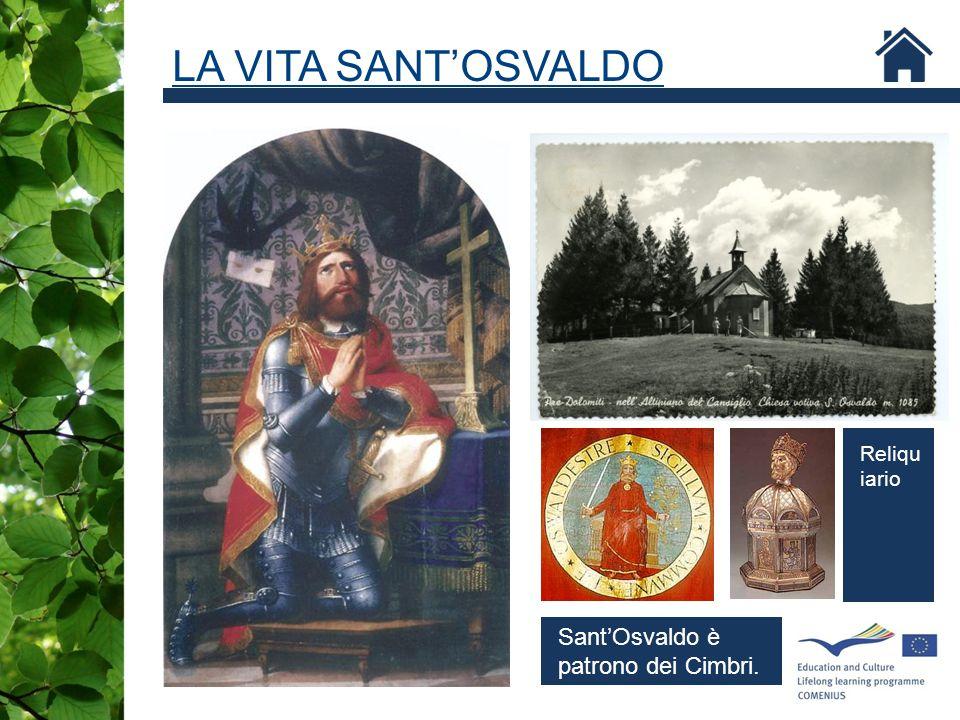 LA VITA SANT'OSVALDO Sant'Osvaldo è patrono dei Cimbri. Reliqu iario