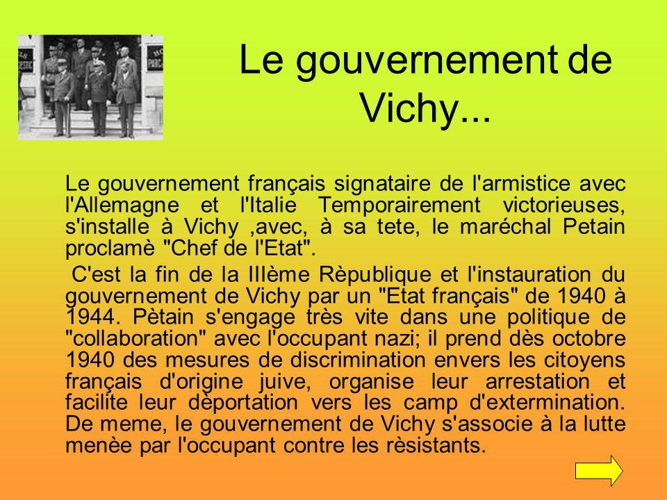 Le gouvernement de Vichy... Le gouvernement français signataire de l'armistice avec l'Allemagne et l'Italie Temporairement victorieuses, s'installe à