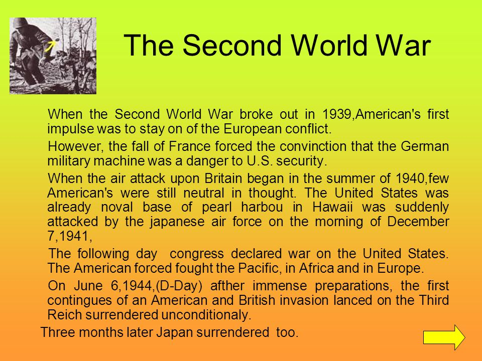The Second World War When the Second World War broke out in 1939,American's first impulse was to stay on of the European conflict. However, the fall o