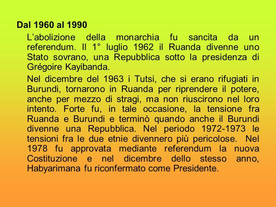Dal 1960 al 1990 L'abolizione della monarchia fu sancita da un referendum. Il 1° luglio 1962 il Ruanda divenne uno Stato sovrano, una Repubblica sotto