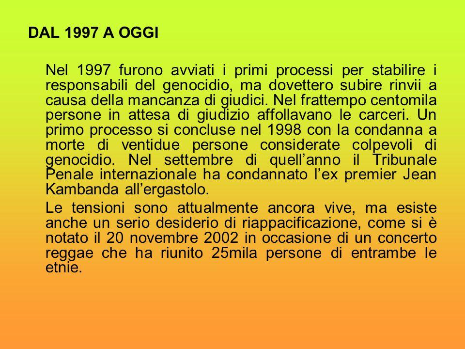 DAL 1997 A OGGI Nel 1997 furono avviati i primi processi per stabilire i responsabili del genocidio, ma dovettero subire rinvii a causa della mancanza