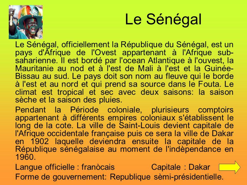 Le Sénégal Le Sénégal, officiellement la République du Sénégal, est un pays d'Afrique de l'Ovest appartenant à l'Afrique sub- saharienne. Il est bordé