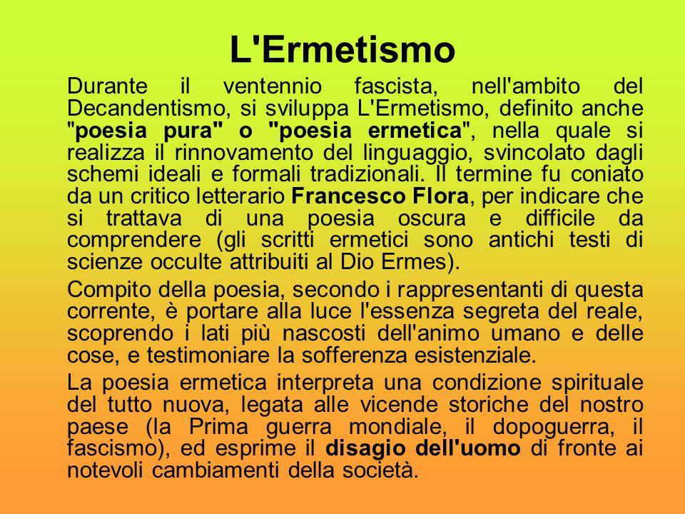 L'Ermetismo Durante il ventennio fascista, nell'ambito del Decandentismo, si sviluppa L'Ermetismo, definito anche
