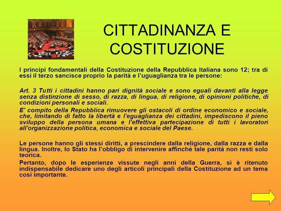CITTADINANZA E COSTITUZIONE I principi fondamentali della Costituzione della Repubblica Italiana sono 12; tra di essi il terzo sancisce proprio la par