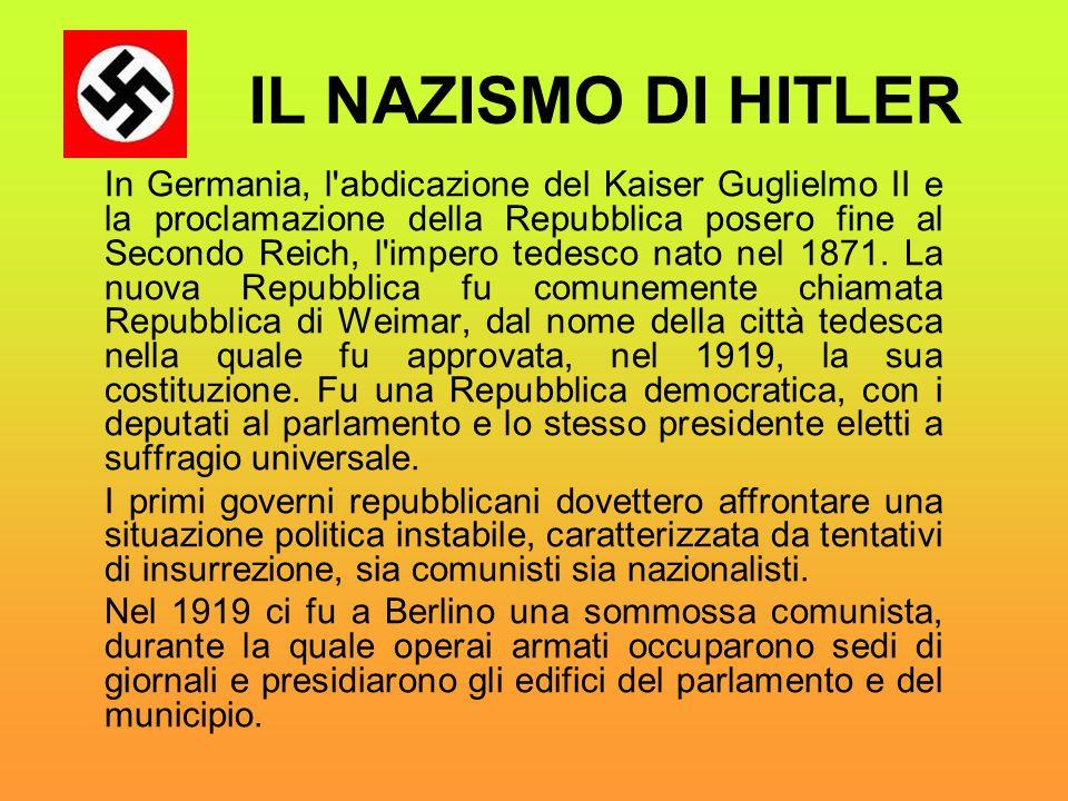 IL NAZISMO DI HITLER In Germania, l'abdicazione del Kaiser Guglielmo II e la proclamazione della Repubblica posero fine al Secondo Reich, l'impero ted