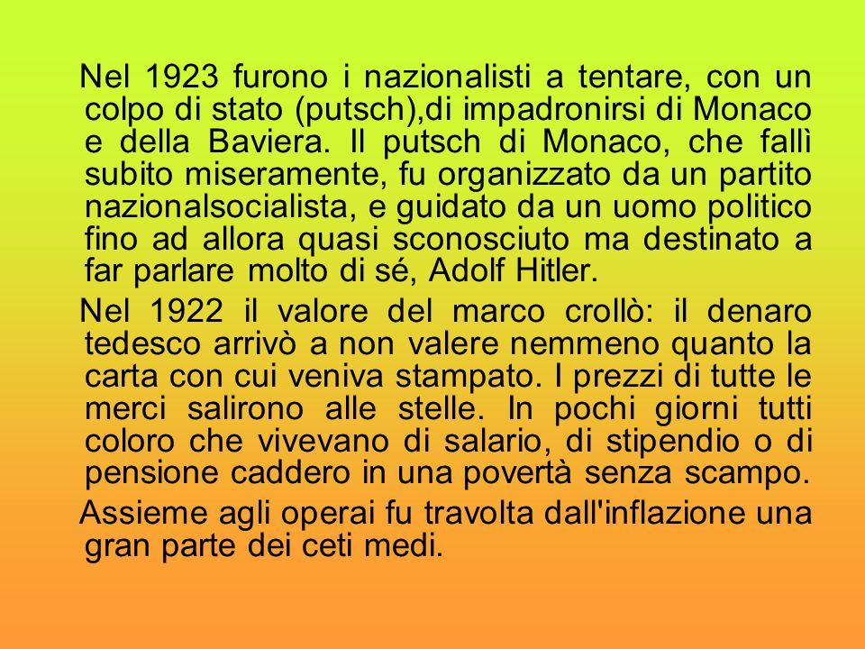 Nel 1923 furono i nazionalisti a tentare, con un colpo di stato (putsch),di impadronirsi di Monaco e della Baviera. Il putsch di Monaco, che fallì sub