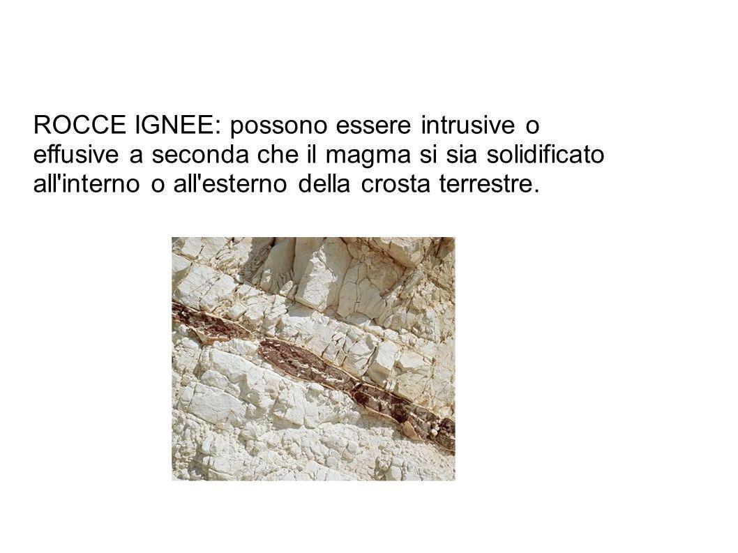 ROCCE IGNEE: possono essere intrusive o effusive a seconda che il magma si sia solidificato all'interno o all'esterno della crosta terrestre.