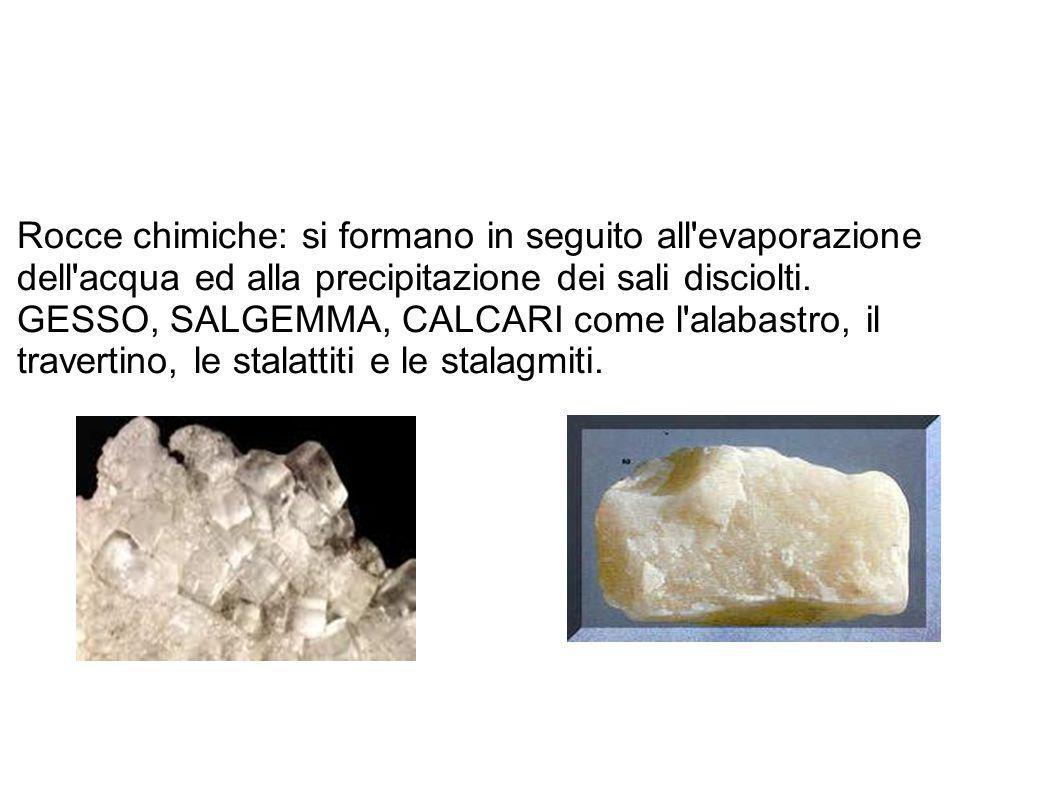 Rocce chimiche: si formano in seguito all'evaporazione dell'acqua ed alla precipitazione dei sali disciolti. GESSO, SALGEMMA, CALCARI come l'alabastro