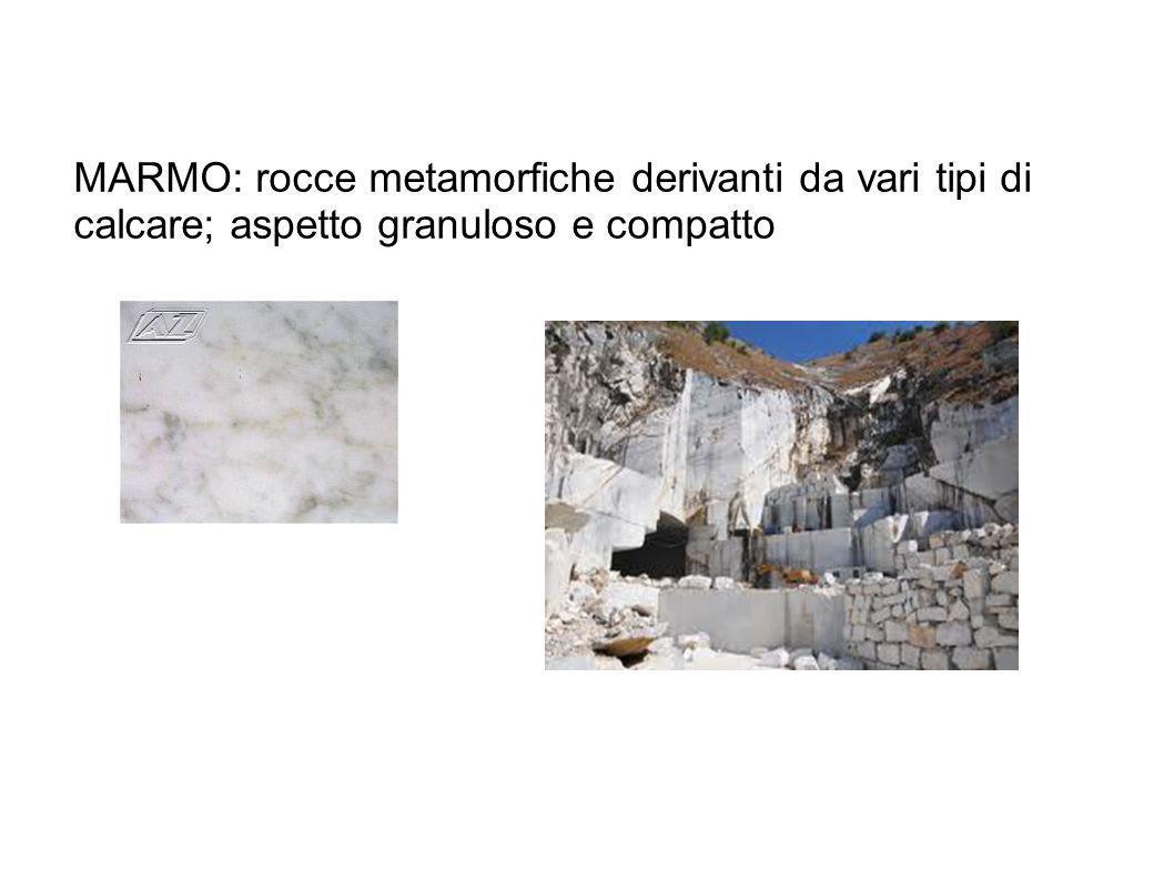 MARMO: rocce metamorfiche derivanti da vari tipi di calcare; aspetto granuloso e compatto