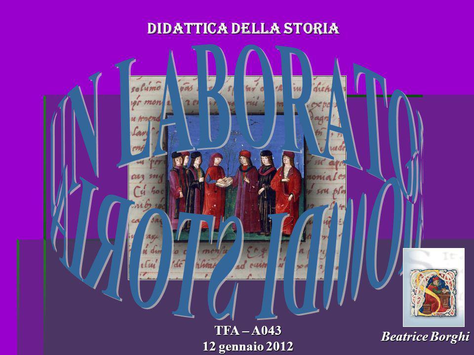 Didattica della Storia Beatrice Borghi TFA – A043 12 gennaio 2012