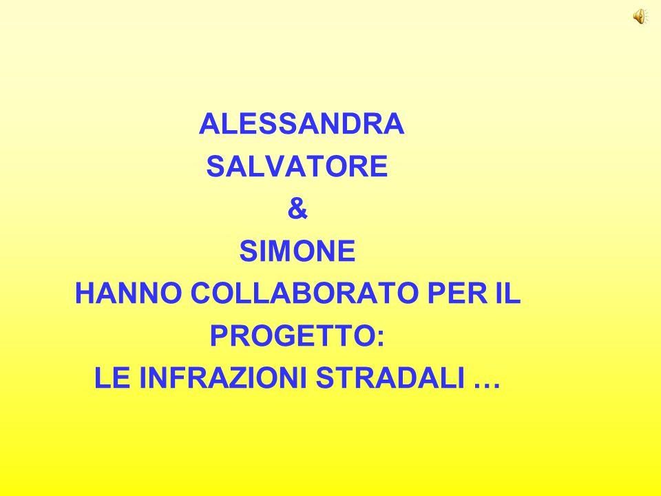 ALESSANDRA SALVATORE & SIMONE HANNO COLLABORATO PER IL PROGETTO: LE INFRAZIONI STRADALI …