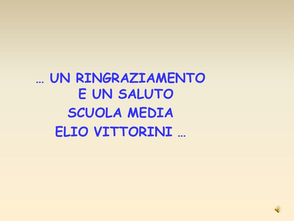 … UN RINGRAZIAMENTO E UN SALUTO SCUOLA MEDIA ELIO VITTORINI …