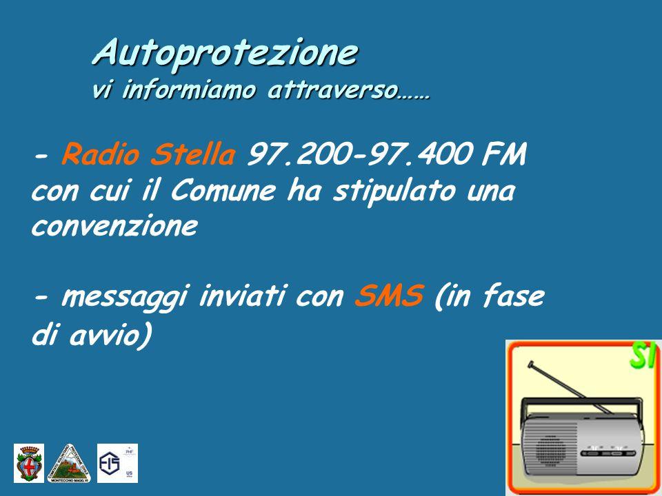 Autoprotezione vi informiamo attraverso…… - Radio Stella 97.200-97.400 FM con cui il Comune ha stipulato una convenzione - messaggi inviati con SMS (in fase di avvio)