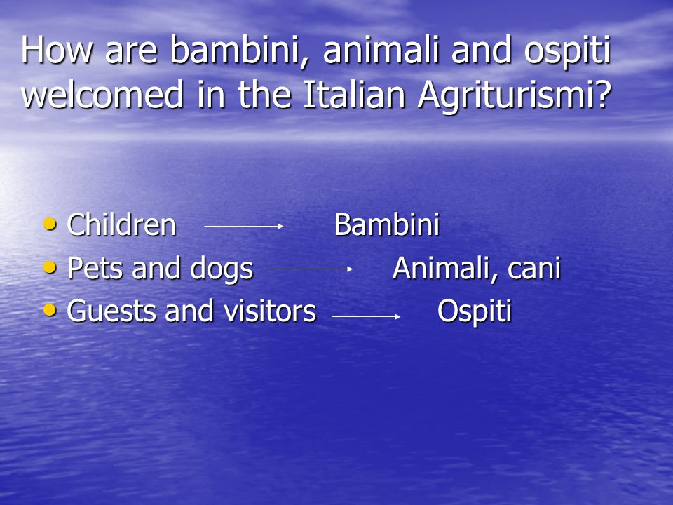 How are bambini, animali and ospiti welcomed in the Italian Agriturismi.