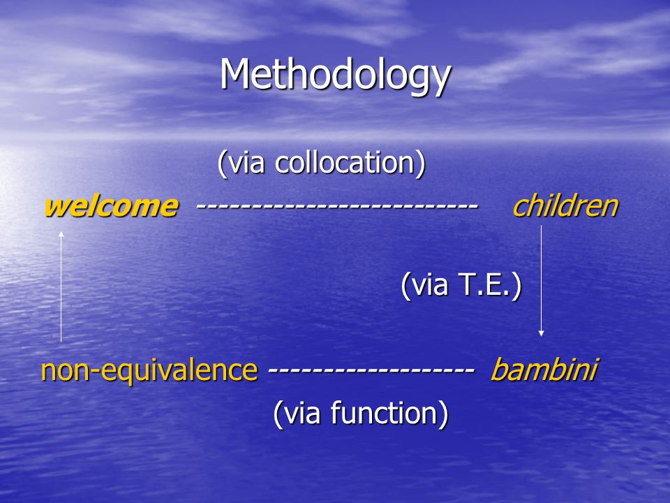 Methodology (via collocation) (via collocation) welcome -------------------------- children (via T.E.) (via T.E.) non-equivalence ------------------- bambini (via function) (via function)