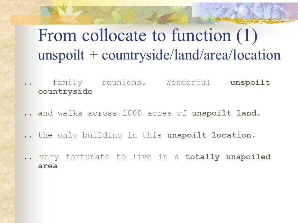 From collocate to function (1) unspoilt + countryside/land/area/location..